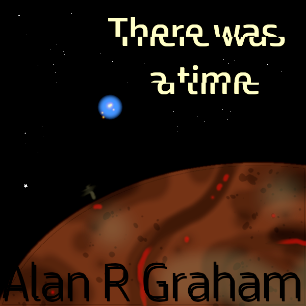 Meme reads, There Was A Time by Alan R Graham.